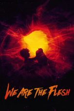 Nonton Streaming Download Drama We Are the Flesh (2016) Subtitle Indonesia