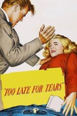 Nonton Streaming Download Drama Too Late for Tears (1949) gt Subtitle Indonesia
