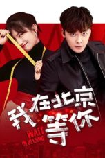 Nonton Streaming Download Drama Wait in Beijing (2020) Subtitle Indonesia