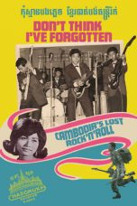 Nonton Streaming Download Drama Don't Think I've Forgotten: Cambodia's Lost Rock and Roll (2014) Subtitle Indonesia